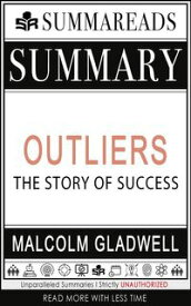 Summary of Outliers: The Story of Success by Malcolm Gladwell【電子書籍】[ Summareads Media ]