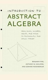 Introduction to Abstract AlgebraFrom Rings, Numbers, Groups, and Fields to Polynomials and Galois Theory【電子書籍】[ Benjamin Fine ]