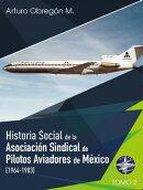 Historia social de la Asociación Sindical de Pilotos Aviadores de México (1964-1983) Tomo II