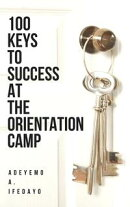100 Keys To Success At The Orientation Camp
