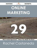 Online Marketing 29 Success Secrets - 29 Most Asked Questions On Online Marketing - What You Need To Know