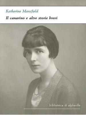 Il canarino e altre storie brevi【電子書籍】[ Katherine Mansfield ]