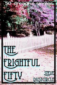 The Frightful Fifty: 50 Dreadful Singles【電子書籍】[ Steve Dustcircle ]
