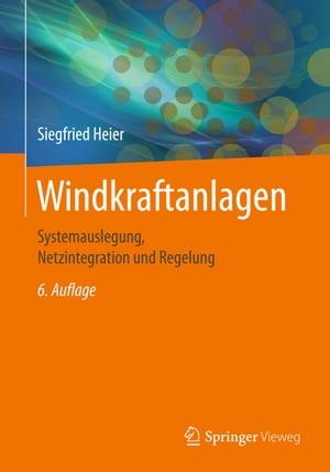 WindkraftanlagenSystemauslegung, Netzintegration und Regelung【電子書籍】[ Siegfried Heier ]