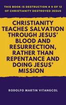 Christianity Teaches Salvation Through Jesus' Blood and Resurrection, Rather than Repentance and Doing Jesu…