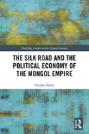 The Silk Road and the Political Economy of the Mongol Empire