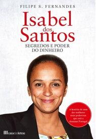 Isabel dos Santos - Segredos e Poder do Dinheiro【電子書籍】[ Filipe S. Fernandes ]