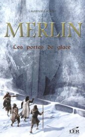Merlin 4 : Les portes de glace【電子書籍】[ Laurence Carri?re ]