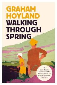 Walking Through Spring【電子書籍】[ Graham Hoyland ]