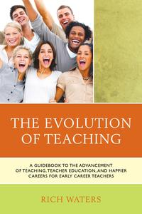 TheEvolutionofTeachingAGuidebooktotheAdvancementofTeaching,TeacherEducation,andHappierCareersforEarlyCareerTeachers