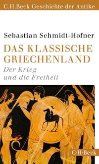 Das klassische GriechenlandDer Krieg und die Freiheit【電子書籍】[ Sebastian Schmidt-Hofner ]