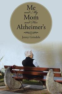 Me and My Mom and Her Alzheimer's【電子書籍】[ Jeannette Grindele ]