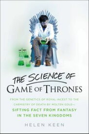 The Science of Game of ThronesFrom the genetics of royal incest to the chemistry of death by molten gold - sifting fact from fantasy in the Seven Kingdoms【電子書籍】[ Helen Keen ]