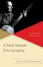 A Pete Seeger DiscographySeventy Years of Recordings【電子書籍】[ David King Dunaway ]