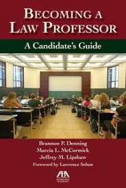 Becoming a Law Professor A Candidate's Guide【電子書籍】[ Brannon Denning ]