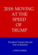 2018: Moving at the Speed of Trump: President Trump's Second Year in Statistics