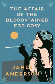 The Affair of the Bloodstained Egg Cosy A delightfully quirky murder mystery in the tradition of Agatha Christie.【電子書籍】[ James Anderson ]