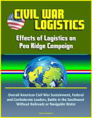 Civil War Logistics: Effects of Logistics on Pea Ridge Campaign - Overall American Civil War Sustainment, Fe…
