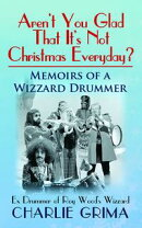 Aren't You Glad That It's Not Christmas Everyday? Memoirs of a Wizzard Drummer. Ex Drummer of Roy Woods Wi…