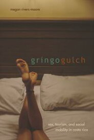 Gringo GulchSex, Tourism, and Social Mobility in Costa Rica【電子書籍】[ Megan Rivers-Moore ]