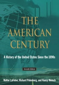 The American CenturyA History of the United States Since the 1890s【電子書籍】[ Walter LaFeber ]