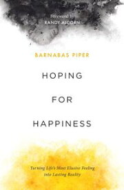 Hoping for HappinessTurning Life's most elusive Feeling into Lasting Reality【電子書籍】[ Barnabas Piper ]
