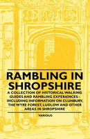 Rambling in Shropshire - A Collection of Historical Walking Guides and Rambling Experiences - Including Info…