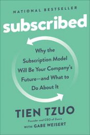 SubscribedWhy the Subscription Model Will Be Your Company's Future - and What to Do About It【電子書籍】[ Tien Tzuo ]
