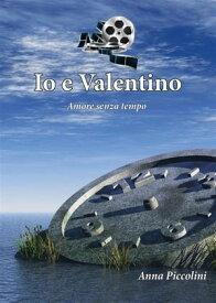 Io e Valentino【電子書籍】[ Anna Piccolini ]