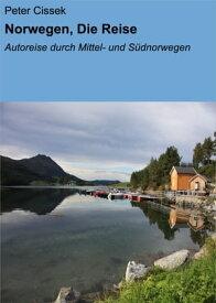 Norwegen, Die ReiseAutoreise durch Mittel- und S?dnorwegen【電子書籍】[ Peter Cissek ]
