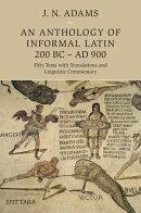 An Anthology of Informal Latin, 200 BC–AD 900