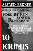 10 Krimis - Mord ist kein sanftes Ruhekissen: Thriller Sammelband 9007