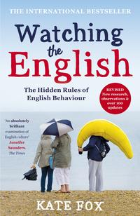 Watching the English: The International Bestseller Revised and Updated【電子書籍】[ Kate Fox ]