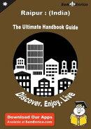 Ultimate Handbook Guide to Raipur : (India) Travel Guide
