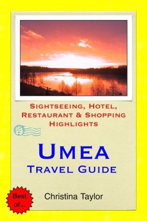 Umea, Sweden Travel GuideSightseeing, Hotel, Restaurant & Shopping Highlights【電子書籍】[ Christina Taylor ]