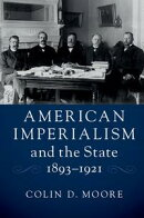 American Imperialism and the State, 1893?1921