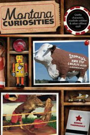 Montana Curiosities Quirky Characters, Roadside Oddities & Other Offbeat Stuff【電子書籍】[ Ednor Therriault ]