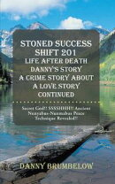 Stoned Success Shift 201 Life After Death Danny's Story A Crime Story About A Love Story Continued