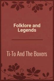 Ti-To And The Boxers【電子書籍】[ Folklore and Legends ]