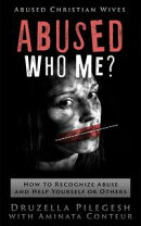 Abused? Who Me? How to Recognize Abuse and Help Yourself or Others