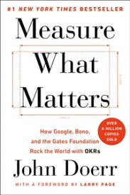 Measure What MattersHow Google, Bono, and the Gates Foundation Rock the World with OKRs【電子書籍】[ John Doerr ]