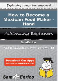 HowtoBecomeaMexicanFoodMaker-HandHowtoBecomeaMexicanFoodMaker-Hand