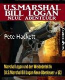 Marshal Logan und der Weidedetektiv (U.S.Marshal Bill Logan Neue Abenteuer #12)