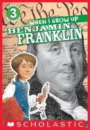 Scholastic Reader Level 3: When I Grow Up: Benjamin Franklin