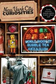 New York City Curiosities Quirky Characters, Roadside Oddities & Other Offbeat Stuff【電子書籍】[ Lisa Montanarelli ]