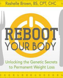 Reboot Your BodyUnlocking the Genetic Secrets to Permanent Weight Loss【電子書籍】[ Rashelle Brown ]