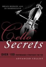 Cello SecretsOver 100 Performance Strategies for the Advanced Cellist【電子書籍】[ Brian Hodges ]