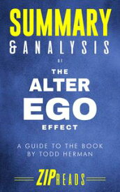 Summary & Analysis of The Alter Ego EffectThe Power of Secret Identities to Transform Your Life   A Guide to the Book by Todd Herman【電子書籍】[ ZIP Reads ]