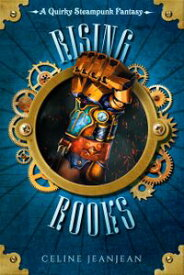 The Rising Rooks A Quirky Steampunk Fantasy【電子書籍】[ Celine Jeanjean ]