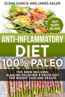 Anti-Inflammatory Diet: 100% Paleo: This Book Includes: Alkaline Paleo Mix & Paleo Diet for Weight Loss and …